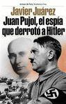 JUAN PUJOL,EL ESPIA QUE DERROTO A HITLER - JUAREZ JAVIER