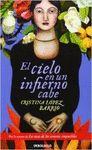 EL CIELO EN UN INFIERNO CABE - LOPEZ BARRIO,CRISTINA