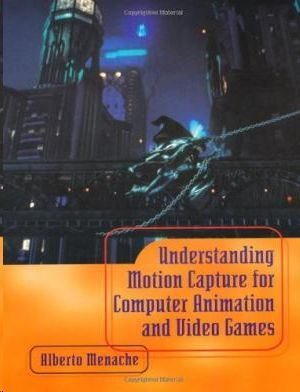 UNDERSTANDING MOTION CAPTURE FOR COMPUTER ANIMATION AND VIDEO GAMES