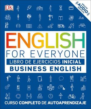 ENGLISH FOR EVERYONE. BUSINESS ENGLISH. LIBRO DE EJERCICIOS INICIAL
