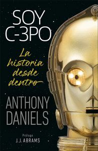 SOY C-3PO. LA HISTORIA DESDE DENTRO