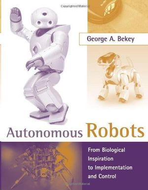 AUTONOMOUS ROBOTS : FROM BIOLOGICAL INSPIRATION TO IMPLEMENTATION AND CONTROL