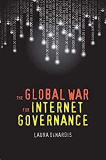 DENARDIS, L: GLOBAL WAR FOR INTERNET GOVERNANCE