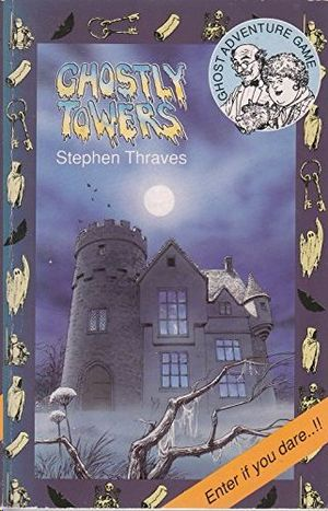 GHOSTLY TOWERS - AN ADVENTURE GAME BOOK