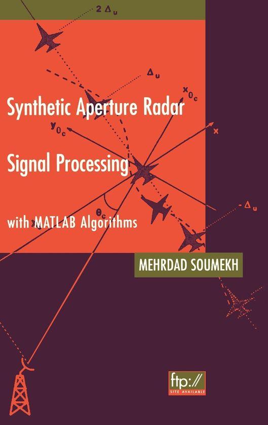 SYNTEHTIC APERTURE RADAR SIGNAL PROCESSING WITH MATLAB ALGORITHMIS