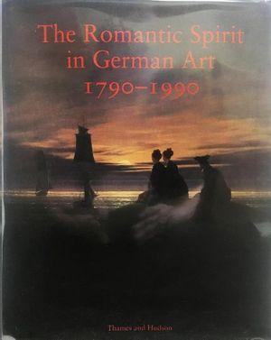 THE ROMANTIC SPIRIT IN GERMAN ART 1790 - 1990