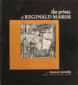 THE PRINTS OF REGINALD MARSH - AN ESSAY AND DEFINITIVE CATALOG OF HIS LINOLEUM CUTS, ETCHINGS, ENGRAVIBGS, AND LITHOGRAPHS