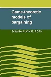 GAME-THEORETIC MODELS OF BARGAINING