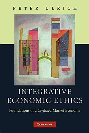 INTEGRATIVE ECONOMIC ETHICS: FOUNDATIONS OF A CIVILIZED MARKET ECONOMY