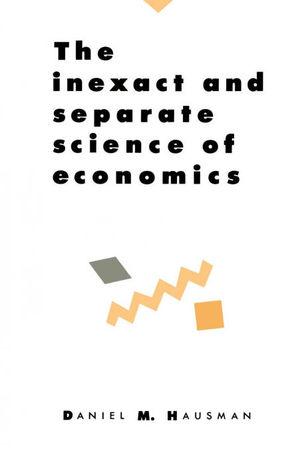 THE INEXACT AND SEPARATE SCIENCE OF ECONOMICS