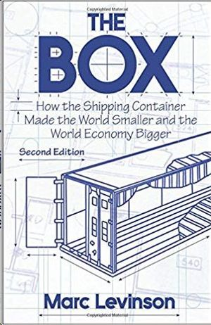 THE BOX : HOW THE SHIPPING CONTAINER MADE THE WORLD SMALLER AND THE WORLD ECONOM