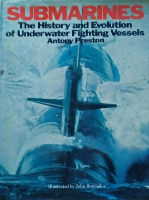 SUBMARINES - THE HISTORY AND EVOLUTION OF UNDERWATER FIGHTING VESSELS