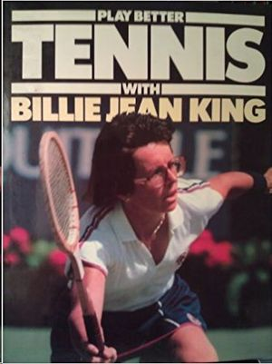 PLAY BETTER TENNIS WITH BILLIE JEAN KING