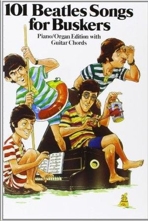 101 BEATLES SONGS FOR BUSKERS - PIANO/ORGAN EDITION WITH GUITAR CHORDS