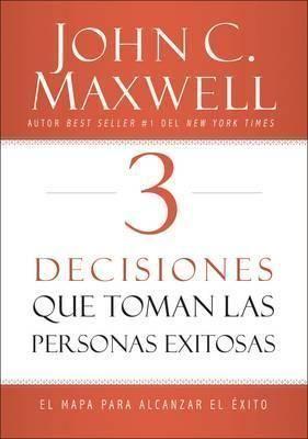 3 DECISIONES QUE TOMAN LA PERSONAS EXITOSAS