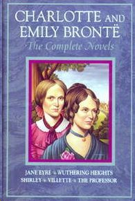 CHARLOTTE AND EMILY BRONTË  THE COMPLETE NOVELS