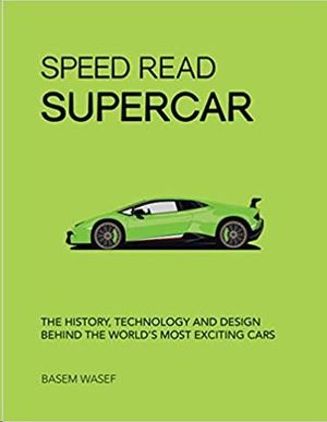 SPEED READ SUPERCAR: THE HISTORY, TECHNOLOGY AND DESIGN BEHIND THE WORLD'S MOST EXCITING CARS: 6