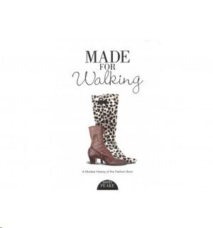 MADE FOR WALKING - A MODEST HISTORY OF THE FASHION BOOT (JUNIO 2018)