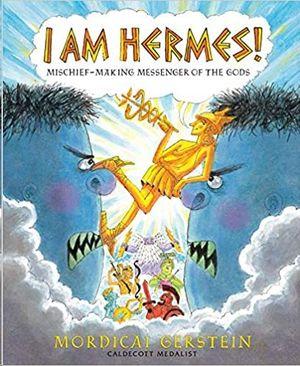 I AM HERMES!: MISCHIEF-MAKING MESSENGER OF THE GODS