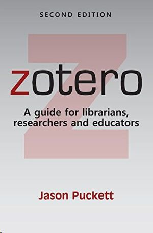 ZOTERO: A GUIDE FOR LIBRARIANS, RESEARCHERS, AND EDUCATORS, SECOND EDITION