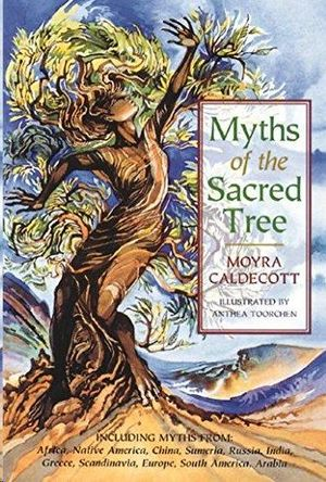 MYTHS OF THE SACRED TREE - MYTHS FROM AFRICA, NATIVE, AMERICA, CHINA, SUMERIA, RUSSIA, GREECE, INDIA, SCANDINAVIA, EUROPE, EGYPT, SOUTH AMERICA, AND A