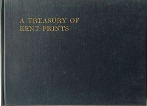 TREASURY OF KENT PRINTS - A SERIES OF ORIGINAL DRAWINGS BY G. SHEPHERD, H. GASTINEAU, ETC., CONTAINED IN W.H.IRELAND'S
