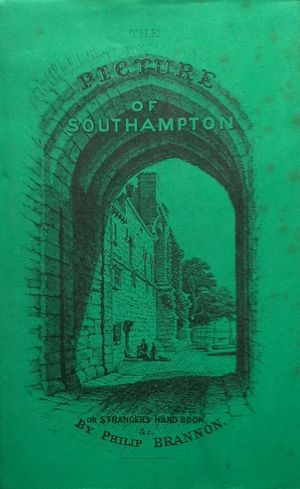 THE PICTURE OF SOUTHAMPTON AND STRANGER'S HAND-BOOK TO EVERY OBJET OF INTEREST IN THE TOWN AND NEIGHBOURHOOD...