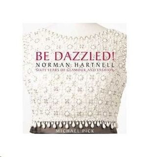 BE DAZZLED - NORMAN HARTNELL - 60 YEARS OF GLAMOUR AND FASHION