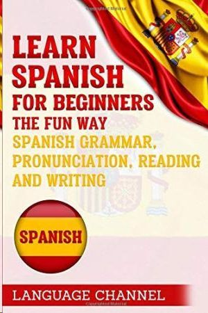 SPANISH: LEARN SPANISH FPR BEGINNERS. THE FUN WAY