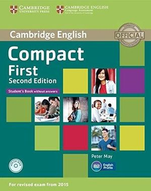 COMPACT FIRST. STUDENT' S BOOK WITHOUT ANSWERS +CDROM