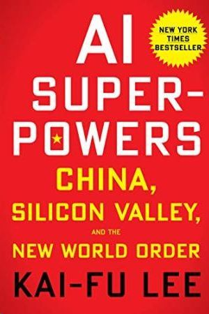 AL SUPERPOWERS: CHINA SILICON VALLEY, AND THE NEW WORLD ORDER