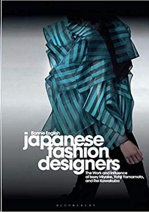 JAPANESE FASHION DESIGNERS: THE WORK AND INFLUENCE OF ISSEY MIYAKE, YOHJI YAMAMOTOM, AND REI KAWAKUBO