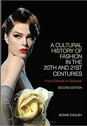 A CULTURAL HISTORY OF FASHION IN THE 20TH AND 21ST CENTURIES: FROM CATWALK TO SIDEWALK
