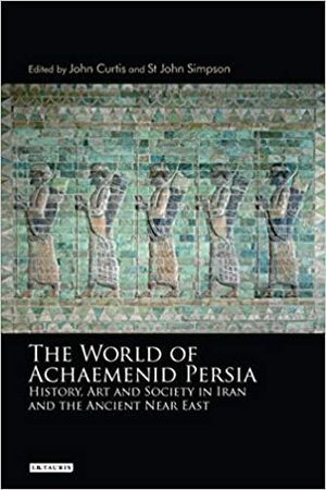 THE WORLD OF ACHAEMENID PERSIA: HISTORY, ART AND SOCIETY IN IRAN AND THE ANCIENT NEAR EAST