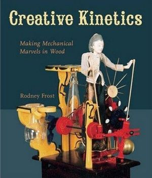 CREATIVE KINETICS - MAKING MECANICAL MARVELS IN WOOD