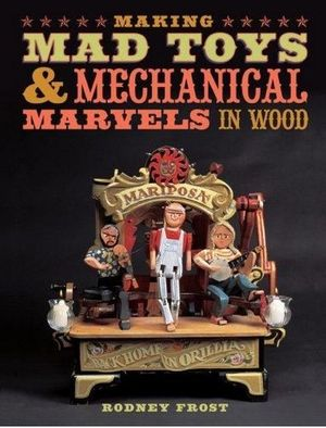 MEKING MAD TOYS & MECHANICAL MARVELS IN WOOD