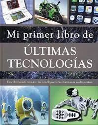 MI PRIMER LIBRO DE LAS ULTIMAS TECNOLOGIAS
