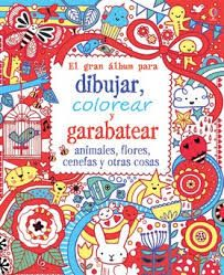 EL GRAN LIBRO PARA DIBUJAR, COLOREAR Y GARABATEAR ANIMALES, FLORES, CENEFAS Y OT