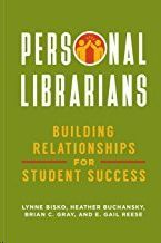 PERSONAL LIBRARIANS: BUILDING RELATIONSHIPS FOR STUDENT SUCCESS