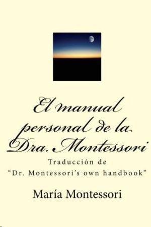 EL MANUAL PERSONAL DE LA DOCTORA MONTESSORI