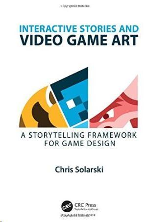 INTERACTIVE STORIES AND VIDEO GAME ART. A STORYTELLING FRAMEWORK FOR GAME DESIGN
