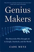 GENIUS MAKERS: THE MAVERICKS WHO BROUGHT AI TO GOOGLE, FACEBOOK, AND THE WORLD