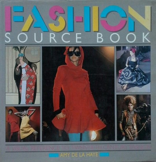 FASHION SOURCE BOOK. A VISUAL REFERENCE TO TWENTIETH CENTURY FASHION