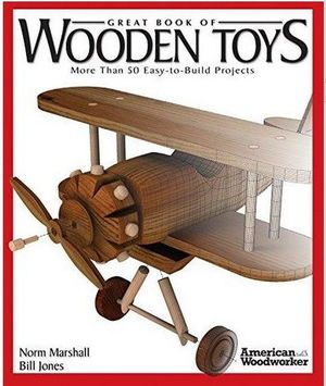 GREAT BOOK OF WOODEN TOYS - MORE THAN 50 EASY-TO-BUILD PROJECTS