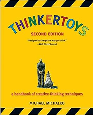 THINKERTOYS : A HANDBOOK OF CREATIVE-THINKING TECHNIQUES