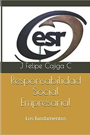 RESPONSABILIDAD SOCIAL EMPRESARIAL: LOS FUNDAMENTOS