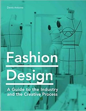 FASHION DESIGN - A GUIDE TO THE INDUSTRY AND THE CREATIVE PROCESS