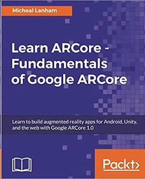 FUNDAMENTALS OF GOOGLE ARCORE: LEARN TO BUILD AUGMENTED REALITY APPS FOR ANDROID