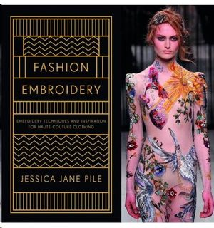 FASHION EMBROIDERY: TECHNIQUES AND INSPIRATION FOR HAUTE COUTURE CLOTHING EMBROI