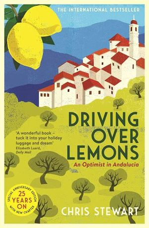 DRIVING OVER LEMONS : AN OPTIMIST IN ANDALUCIA - SPECIAL ANNIVERSARY EDITION (WI